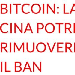 La Cina potrebbe rimuovere il ban su Bitcoin