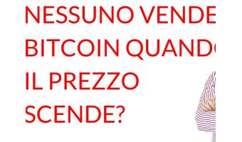 Nessuno vende bitcoin quando il prezzo scende