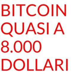 Bitcoin sale a quasi 8000 dollari
