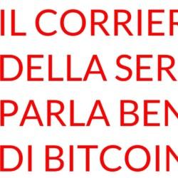 Corriere della Sera parla BENE di bitcoin