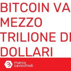 Bitcoin MEZZO TRILIONE di dollari
